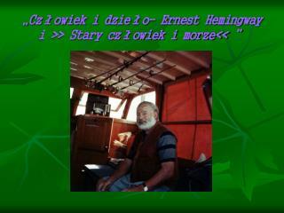 """""""Człowiek i dzieło- Ernest Hemingway i >> Stary człowiek i morze<< """""""