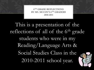 6 th  Grade reflections by ms. Mccoy's 6 th  graders  2010-2011