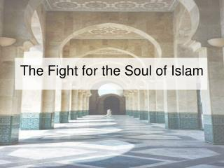 The Fight for the Soul of Islam