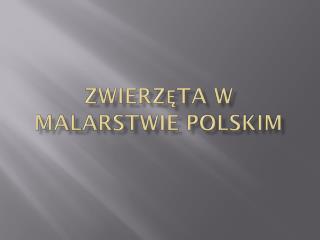 Zwierzęta w malarstwie polskim