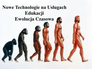 Nowe Technologie na Us?ugach Edukacji Ewolucja Czasowa