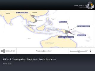 TPJ-  A Growing Gold Portfolio in South East Asia June 2011