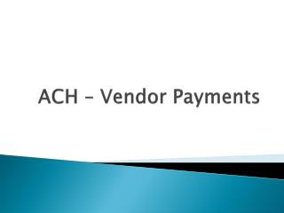 ACH – Vendor Payments