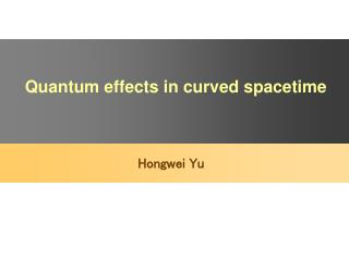 Quantum effects in curved spacetime