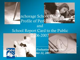 Anchorage School District Profile of Performance and  School Report Card to the Public 2006-2007