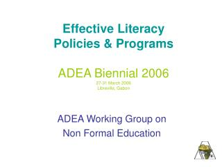 Effective Literacy  Policies & Programs ADEA Biennial 2006 27-31 March 2006 Libreville, Gabon