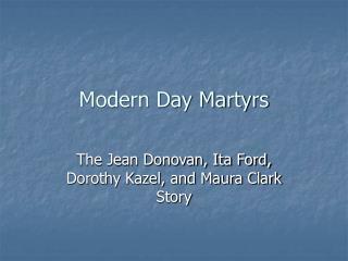 Modern Day Martyrs