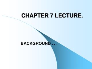 CHAPTER 7 LECTURE.