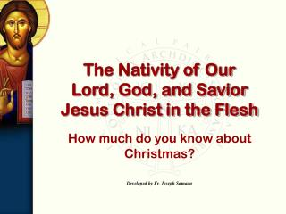 The Nativity of Our Lord, God, and Savior Jesus Christ in the Flesh