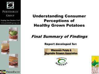 Understanding Consumer Perceptions of  Healthy Grown Potatoes Final Summary of Findings