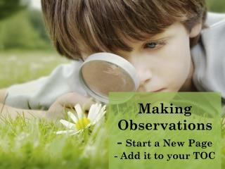 Making Observations -  Start a New Page - Add it to your TOC