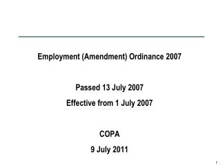 Employment (Amendment) Ordinance 2007 Passed 13 July 2007 Effective from 1 July 2007 COPA