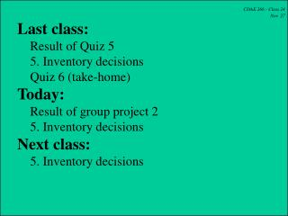 CDAE 266 - Class 24 Nov. 27 Last class:     Result of Quiz 5     5. Inventory decisions