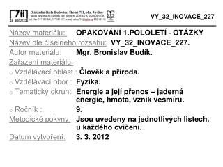 Název materiálu:  OPAKOVÁNÍ 1.POLOLETÍ - OTÁZKY Název dle číselného rozsahu: VY_32_INOVACE_227.