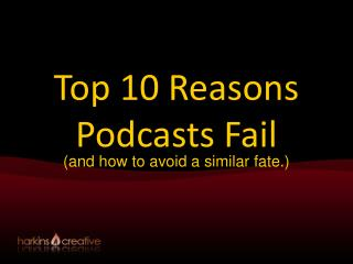 Top 10 Reasons  Podcasts Fail