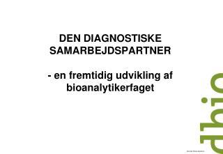 DEN DIAGNOSTISKE SAMARBEJDSPARTNER - en fremtidig udvikling af bioanalytikerfaget