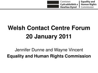Welsh Contact Centre Forum 20 January 2011  Jennifer Dunne and Wayne Vincent