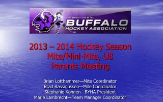 2013 � 2014 Hockey Season Mite/Mini-Mite, U8  Parents Meeting Brian Lotthammer�Mite Coordinator