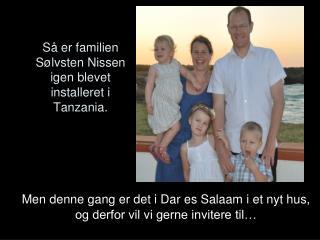 Så er familien Sølvsten Nissen igen blevet installeret i Tanzania.