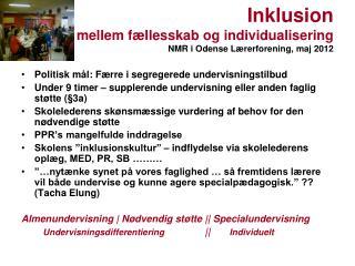 Inklusion mellem fællesskab og individualisering NMR i Odense Lærerforening, maj 2012