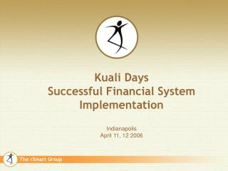 Kuali Days Successful Financial System Implementation Indianapolis  April 11, 12 2006