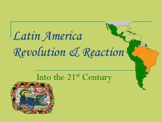 Latin America Revolution & Reaction