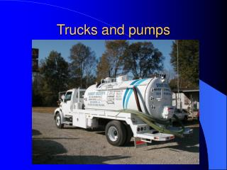 Trucks and pumps