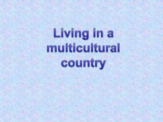 Living in a  multicultural  country