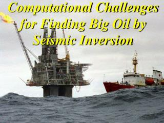 Computational Challenges for Finding Big Oil by Seismic Inversion
