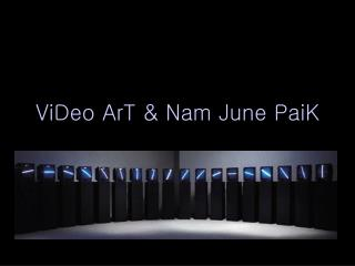 ViDeo ArT & Nam June PaiK