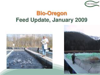 Bio-Oregon  Feed Update, January 2009