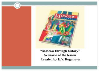 """Moscow through history"" Scenario of the lesson Created by E.V.  Rogonova"