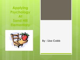 Applying Psychology  At  Sand Hill Elementary