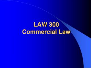 LAW 300 Commercial Law