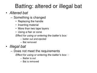 Batting: altered or illegal bat