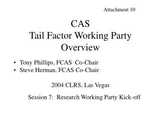 CAS  Tail Factor Working Party Overview