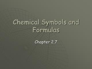 Chemical Symbols and Formulas