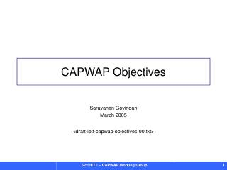 Saravanan Govindan March 2005 <draft-ietf-capwap-objectives-00.txt>