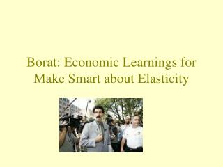 Borat: Economic Learnings for  Make Smart about Elasticity
