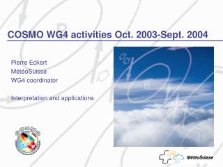COSMO WG4 activities Oct. 2003-Sept. 2004