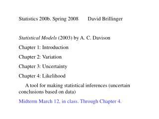 Statistics 200b. Spring 2008       David Brillinger Statistical Models  (2003) by A. C. Davison