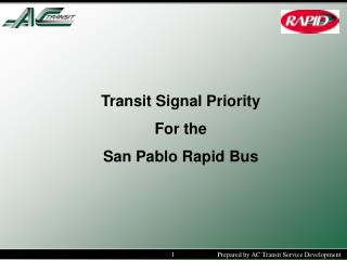 Transit Signal Priority  For the San Pablo Rapid Bus