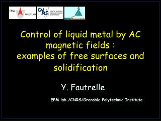 Control of liquid metal by AC magnetic fields :  examples of free surfaces and solidification