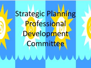 Strategic Planning Professional Development  Committee