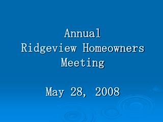 Annual Ridgeview Homeowners Meeting  May 28, 2008