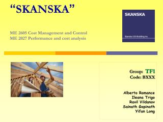 """ SKANSKA "" ME 2605 Cost Management and Control ME 2027 Performance and cost analysis"