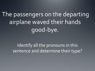The passengers on the departing airplane waved their hands good-bye.