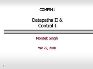 COMP541 Datapaths II & Control I
