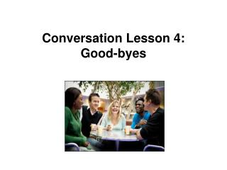 Conversation Lesson 4:  Good-byes