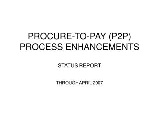 PROCURE-TO-PAY P2P PROCESS ENHANCEMENTS  STATUS REPORT